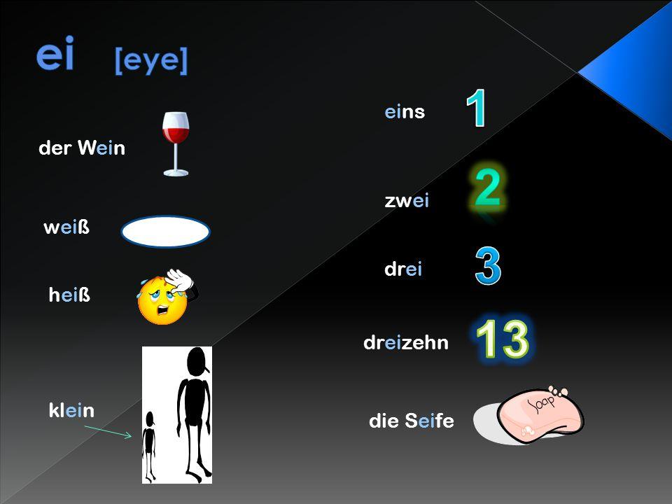 1 2 3 13 ei [eye] eins der Wein zwei weiß drei heiß dreizehn klein